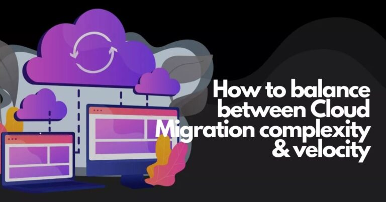 How to balance between Cloud Migration complexity & velocity