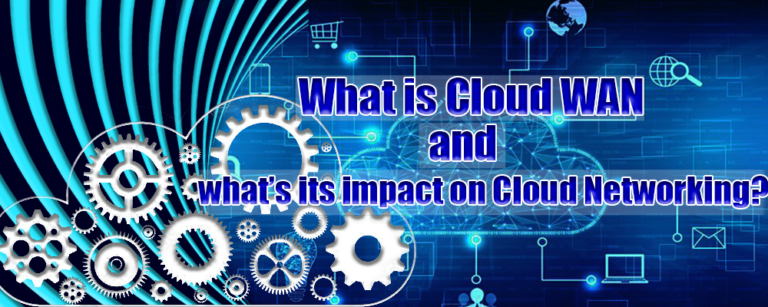 What is Cloud WAN and what's its impact on Cloud Networking?